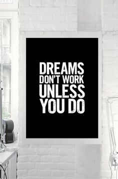 'Dream don't work unless you do""