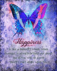Happiness is like a butterfly which, when pursued, is always beyond our grasp, but if you sit down quietly may alight upon you. -Print by The Vintage Angel Positive Thoughts, Positive Vibes, Positive Quotes, Random Quotes, Staying Positive, Random Thoughts, Happy Quotes, Butterfly Quotes, Butterfly Art