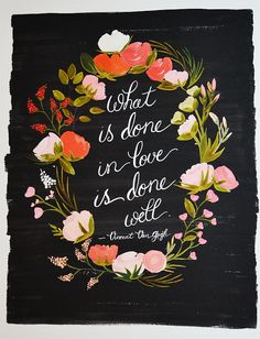 """What is done in love is done well."" Van Gogh Quote Art Print floral Love 11 x 14"