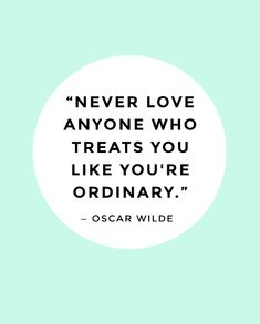 """Never love anyone who treats you like you're ordinary"" oscar wilde #quote #inspiration 101 love quotes"