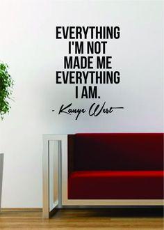 Kanye West Everything I Am Quote Decal Sticker Wall Vinyl Art Music Lyrics Home Decor Yeezy Yeezus