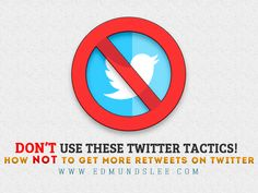Don't Use These Twitter Tactics!  How NOT to Get More #Retweets on #Twitter via @Edmund Lee #socialmedia
