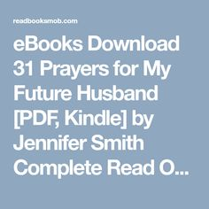 """eBooks Download 31 Prayers for My Future Husband [PDF, Kindle] by Jennifer Smith Complete Read Online """"Click Visit button"""" to access full FREE ebook Reading Online, Books Online, Free Ebooks, Future Husband, Kindle, Prayers, Button, Prayer, Beans"""