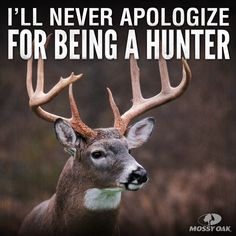 Never apologize for being a humane hunter who uses what he harvests.