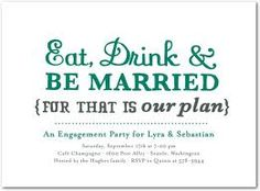 I may go with this engagement party invitation. It expresses the perfect sentiment