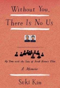 Without you, there is no us : my time with the sons of North Korea's elite by Suki Kim.  Click the cover image to check out or request the biographies and memoirs kindle.