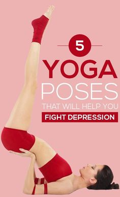 5 Yoga Poses That Will Help You Fight Depression
