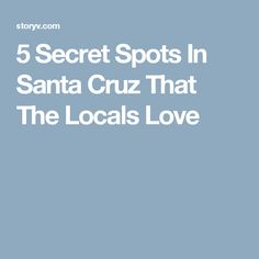 Are you heading to Santa Cruz, California and looking for unique and fun things to do? Here are 5 secret spots in Santa Cruz that the locals love to go to. Santa Cruz California, The Locals, Summertime, Things To Do, Love, Travel, Things To Make, Amor, Viajes