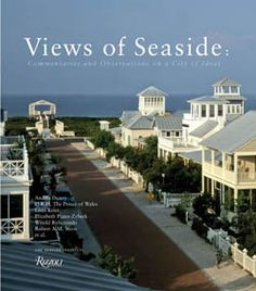 Views of Seaside: Commentaries and Observations on a City of Ideas by The Seaside Institute collects the ideas of more than thirty leading professionals to explore the impact of Seaside, Florida. Photo: The Seaside Institute Seaside Florida, Florida Vacation, Florida Trips, Beach Town, Beach House, Affordable Vacations, School Architecture, Vacation Packages, Beach Cottages