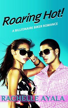 Roaring Hot! (Contemporary Romance): A Billionaire Biker Romance Rachelle Ayala (Author)