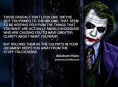"""Those rascals that look like they've got you pinned to the ground, who seem to be keeping you from things that you want are actually angels in disguise who are  causing you to have greater clarity about what you want. But holding them as the culprits in your judgment keeps you away from the stuff you deserve."" Abraham-Hicks #LOA pinterest.com/Mantram"
