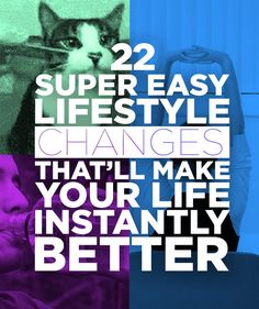 22 super easy lifestyle changes that'll make your life instantly better. I don't know if all of these are easy but you can always try something new!