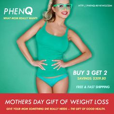 Mother's Day Gift of Weight Loss - Buy 3 Get 2 & Save $209 http://phenq-reviews.com/phenq-for-sale/   #MothersDay #WeightLoss #Phenq