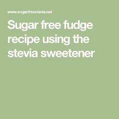 Sugar free fudge recipe using the stevia sweetener