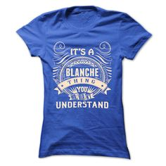 (Tshirt Design) BLANCHE .Its a BLANCHE Thing You Wouldnt Understand T Shirt Hoodie Hoodies Year Name Birthday [Tshirt design] T Shirts, Hoodies. Get it now ==► https://www.sunfrog.com/Names/BLANCHE-Its-a-BLANCHE-Thing-You-Wouldnt-Understand--T-Shirt-Hoodie-Hoodies-YearName-Birthday-43443685-Ladies.html?57074
