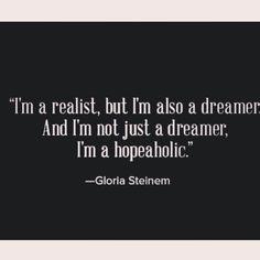 """I'm a Hopeaholic"" -Gloria Steinem"