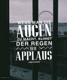 'Wenn man die Augen zu macht, klingt der Regen wie Applaus...' - Enno Bunger // An all die Regenkinder da draußen, die sich nicht über den Regen beschweren, sondern gelernt haben, in ihm zu tanzen.~