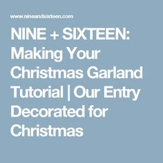 NINE + SIXTEEN: Making Your Christmas Garland Tutorial | Our Entry Decorated for Christmas