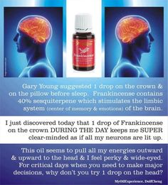 """that Frankincense """"closes down the nucleus to stop it reproducing corrupted DNA codes.""""  It also  -contains sesquiterpenes that stimulate the part of the brain that controls emotions.  -helps the hypothalamus, pineal and pituitary glands that produce many of the important hormones in our body. -And it helps strengthen the immune system by increasing leukocyte activity. http://www.experience-essential-oils.com/frankincense-oil.html"""
