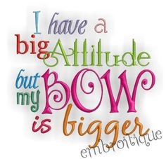 A must- have for any Southern Baby Belle!  I have a Big Attitude But my Bow is Bigger  Single by Embroitique, $2.99