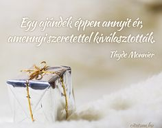 Thyde Monnier gondolata egy ajándék értékéről. Affirmation Quotes, Christmas Time, Quotations, Life Quotes, Inspiration, Buddhism, Einstein, Advent, Image Search