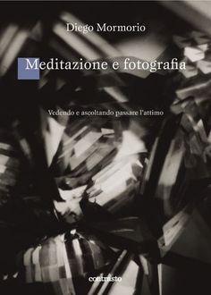 Meditazione e fotografia. Diego Mormorio