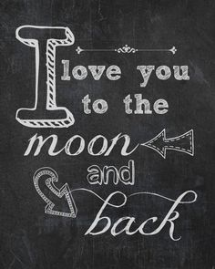 I'd love to have one that said: I love you to the sweet creek moon and back. I Love You to the Moon and Back free printable from Endlessly Inspired I Love You, Just For You, My Love, Photo Deco, Web Design, How To Make Tshirts, Chalkboard Art, Chalkboard Printable, Messages