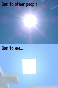 In Minecraft! In the real world, if I saw the sun like this, I'd have to start seeing a therapist of some sort. The therapy would be 'Play less Minecraft lol! Minecraft Quotes, Minecraft Logic, How To Play Minecraft, Minecraft Stuff, Minecraft Ideas, Minecraft Creations, Aphmau, Gaming Memes, Best Games
