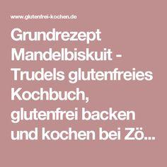 Grundrezept Mandelbiskuit - Trudels glutenfreies Kochbuch, glutenfrei backen und kochen bei Zöliakie. Glutenfreie Rezepte, laktosefreie Rezepte, glutenfreies Brot
