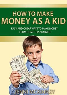 How to Make Money as a Kid: Easy and Cheap Ways to Make Money from Home this Summer by Jenni McKinney http://www.amazon.com/dp/B00Z9WN67S/ref=cm_sw_r_pi_dp_ub.Kvb1Z4NGHD
