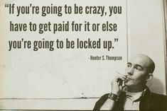 "Hunter S Thompson Quote Drugs | If you're going to be crazy.."" – Hunter S Thompson"