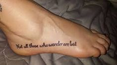 Not All Those Who Wander Are Lost Tattoo Foot Pin By Kari Guillen On Tattoos Lotr Tattoo Lost Tattoo Tattoo Quotes