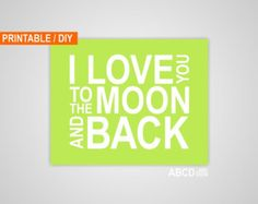Digital Nursery quote print I love you to the moon and back, green, Printable, DIY,  INSTANT DOWNLOAD