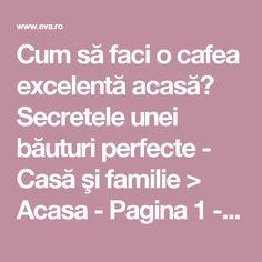 Cum să faci o cafea excelentă acasă? Secretele unei băuturi perfecte - Casă şi familie > Acasa - Pagina 1 - Eva.ro
