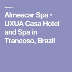 Almescar Spa • UXUA Casa Hotel and Spa in Trancoso, Brazil