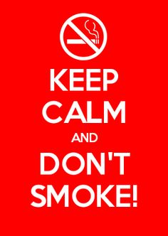 KEEP CALM AND DON\'T SMOKE!