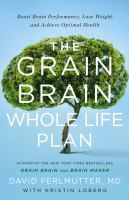 ISBN:9780316319195 The grain brain whole life plan : boost brain performance, lose weight, and achieve optimal health by Perlmutter, David... 11/16/16