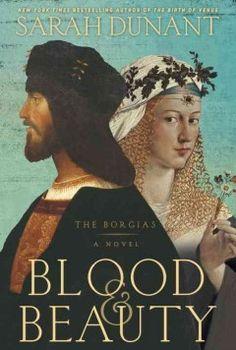 Blood and Beauty: The Borgias by Sarah Dunant