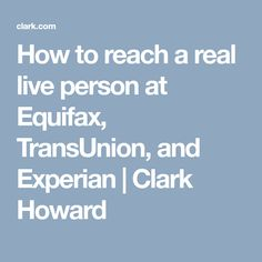Here's how to reach a real live person at the three major credit bureaus. Clark Howard, Credit Bureaus, Career Education, To Reach, Personal Finance, Live, Business, Store