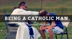 """So, here we go. After many mistakes and lessons learned in my own life, let me share a few things I think every Catholic guy should know"" ...."