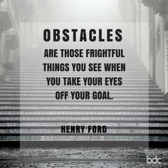 """Quote of the day: """"Obstacles are those frightful things you see when you take your eyes off your goal."""" - Henry Ford"""