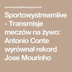 Sportowystreamlive - Transmisje meczów na żywo: Antonio Conte wyrównał rekord Jose Mourinho