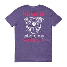 """Home Is Where My Pitbull is"" Short Sleeve T-Shirt"