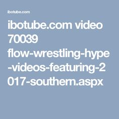 ibotube.com video 70039 flow-wrestling-hype-videos-featuring-2017-southern.aspx