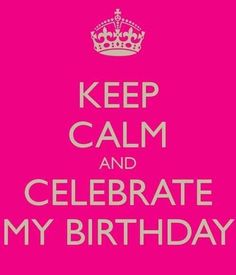 Keep calm its almost my birthday!!!! two weeks!!