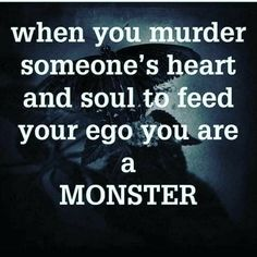 If you think youre anything but a monster, youre fooling yourself. Narcissistic Husband, Narcissistic Abuse Recovery, Narcissistic Behavior, Narcissistic Sociopath, Narcissistic Personality Disorder, Narcissistic People, Wisdom Quotes, True Quotes, Great Quotes