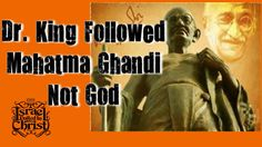 The Israelites:  Dr. Micheal King Jr.  Followed Mahatma Ghandi Not God