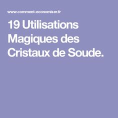 19 Utilisations Magiques des Cristaux de Soude. Magnesium, Chiffon, Notes, Home, Remove Yellow Stains, Silk Fabric, Report Cards