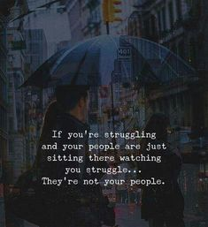 If youre struggling and your people are just there watching you struggling..