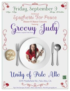 Hey Groovesters!  I'm spreading positive vibes, peace & love at 3rd Annual Spaghetti For Peace - Unity of Palo Alto on Friday, September 9. Bring the whole family for some groovy tunes, delicious food and rocking good fun! :-)  Friday, September 9  The Groovy Judy Band Spreads Peace, Love and Hope at: 3rd Annual Spaghetti For Peace Dinner & Dance Concert Unity of Palo Alto http://www.unitypaloalto.org/ 3391 Middlefield Rd. Palo Alto, CA 94306 650-494-7222 6:30pm – 8:30pm All Ages, $30…